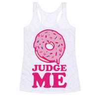 Donut Judge Me Racerback