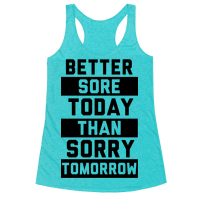 Better Sore Today Than Sorry Tomorrow Racerback