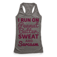 I Run On Peanut Butter Sweat and Sarcasm