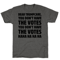Dear Trumpcare You Don't Have The Votes Tee