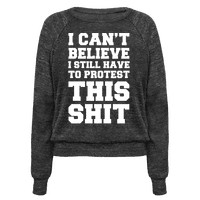 I Can't Believe I Still Have To Protest This Shit Pullover