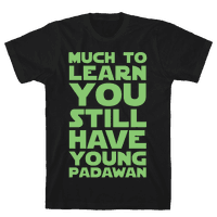 Much To Learn You Still Have Young Padawan