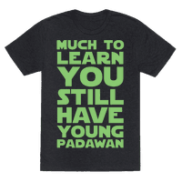 Much To Learn You Still Have Young Padawan Tee