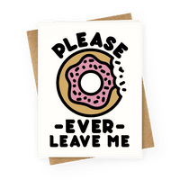 Please Donut Ever Leave Me