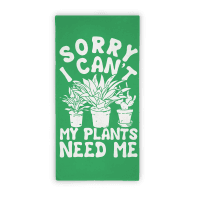Sorry I Can't My Plants Need Me Towel Towel