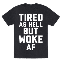 Tired As Hell But Woke AF