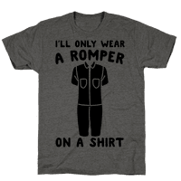 I'll Only Wear A Romper On A Shirt Tee
