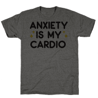 Anxiety Is My Cardio