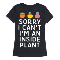 Sorry I Can't I'm An Inside Plant