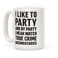 I Like To Party And By Party I Mean Watch True Crime Documentaries Mug