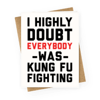 I Highly Doubt Everybody Was Kung Fu Fighting Greetingcard