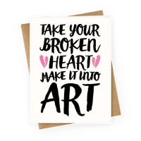 Take Your Broken Heart Make It Into Art Greetingcard