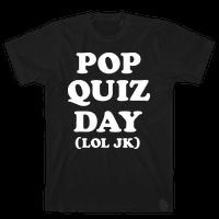 Pop Quiz Day (LOL JK) (White)