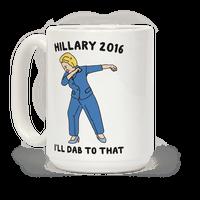 Hillary 2016 I'll Dab To That Mug