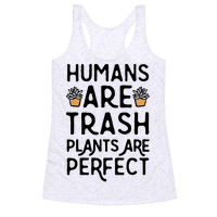 Humans Are Trash Plants Are Perfect