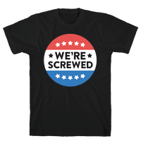 Were Screwed Political Button