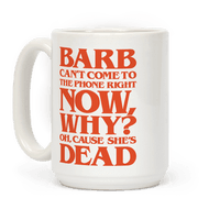 Barb Can't Come To The Phone Right Now Parody Mug