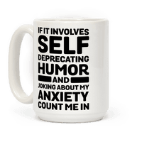 If It Involves Self-Deprecating Humor And Joking About My Anxiety Count Me In