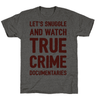 Let's Snuggle and Watch True Crime Documentaries Tee