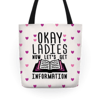 Okay Ladies Now Let's Get Information Tote