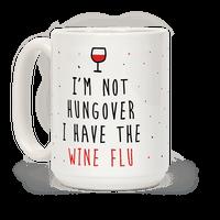 I'm Not Hungover I Have The Wine Flu Mug