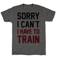 Sorry I Cant I Have To Train Tee