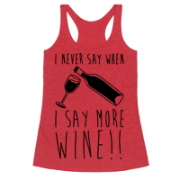 I Never Say When I Say More Wine