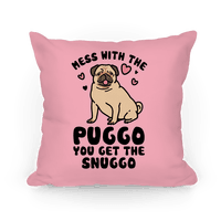 Mess With The Puggo You Get The Snuggo