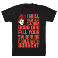 I Will Neuter All Your Dogs And Fill Your Swimming Pools With Borscht