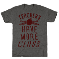 Teachers Have More Class Tee