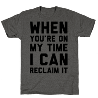 When You're On My Time I Can Reclaim It