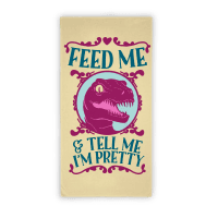 Feed Me And Tell Me I'm Pretty Raptor Towel Towel