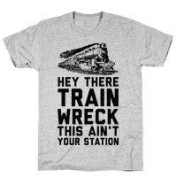 Hey There Train Wreck This Ain't Your Station