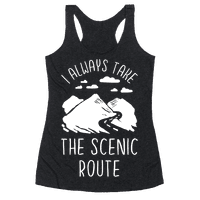 I Always Take the Scenic Route Racerback