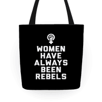 Women Have Always Been Rebels