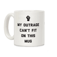 My Outrage Cant Fit On This Mug